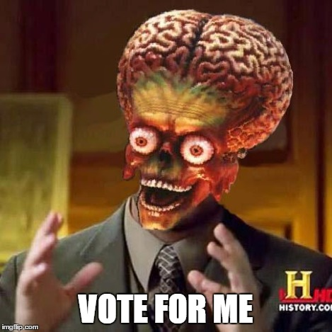 Aliens 3 | VOTE FOR ME | image tagged in aliens 3 | made w/ Imgflip meme maker
