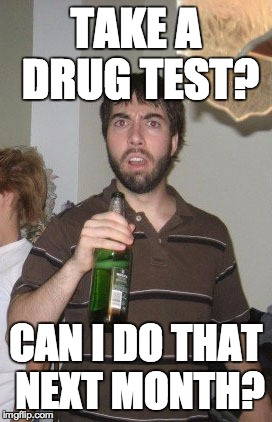 Sudden Disgust Danny | TAKE A DRUG TEST? CAN I DO THAT NEXT MONTH? | image tagged in memes,sudden disgust danny | made w/ Imgflip meme maker