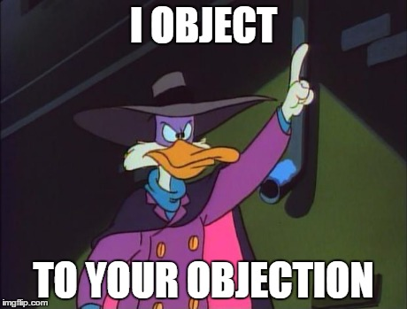I object! | I OBJECT TO YOUR OBJECTION | image tagged in i object | made w/ Imgflip meme maker