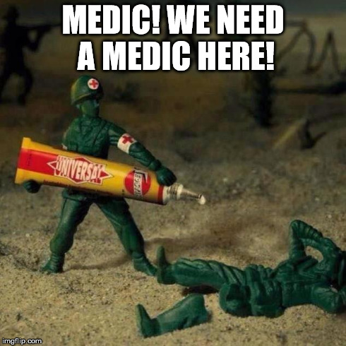 Medic | MEDIC! WE NEED A MEDIC HERE! | image tagged in medic,help,glue,plastic soldiers | made w/ Imgflip meme maker