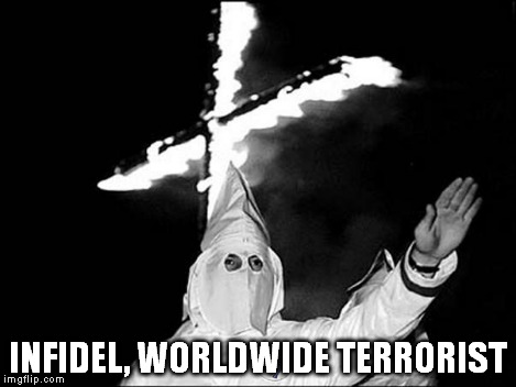 KKK Heil | INFIDEL, WORLDWIDE TERRORIST | image tagged in kkk heil | made w/ Imgflip meme maker