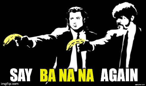 banksy banana | BA NA NA SAY                         AGAIN | image tagged in pulp,pulp fiction,samuel,banana,ba na na,banksy | made w/ Imgflip meme maker