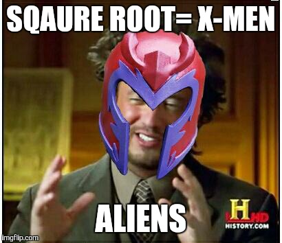 SQAURE ROOT= X-MEN ALIENS | made w/ Imgflip meme maker