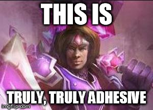 THIS IS TRULY, TRULY ADHESIVE | image tagged in taric outrageous | made w/ Imgflip meme maker