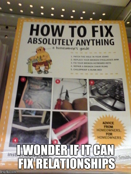 I WONDER IF IT CAN FIX RELATIONSHIPS | image tagged in relationships,book | made w/ Imgflip meme maker