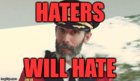 Cap'n Obv | HATERS WILL HATE | image tagged in haters,hate,hatin,captain obvious | made w/ Imgflip meme maker