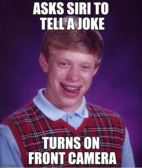 Bad Luck Brian | ASKS SIRI TO TELL A JOKE TURNS ON FRONT CAMERA | image tagged in memes,bad luck brian | made w/ Imgflip meme maker
