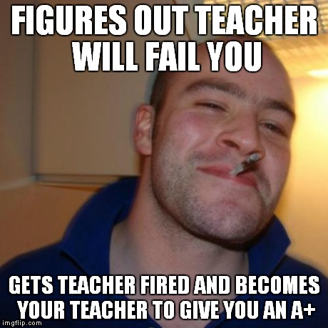 FIGURES OUT TEACHER WILL FAIL YOU GETS TEACHER FIRED AND BECOMES YOUR TEACHER TO GIVE YOU AN A+ | made w/ Imgflip meme maker