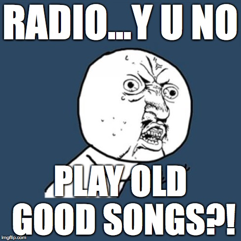 I Don't Know Why The Radio Stations Play Such Crap These ... Y U No Meme Blank