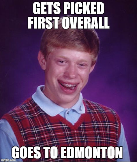 McDavid | GETS PICKED FIRST OVERALL GOES TO EDMONTON | image tagged in memes,bad luck brian,hockey,nextgreat,sports,trashteam | made w/ Imgflip meme maker