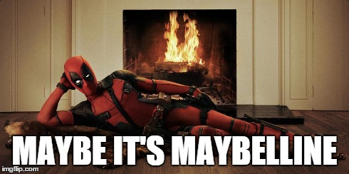 MAYBE IT'S MAYBELLINE | image tagged in deadpool pick up lines | made w/ Imgflip meme maker