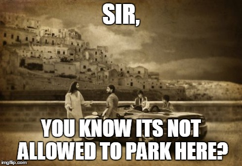 Jesus Talking To Cool Dude | SIR, YOU KNOW ITS NOT ALLOWED TO PARK HERE? | image tagged in memes,jesus talking to cool dude | made w/ Imgflip meme maker