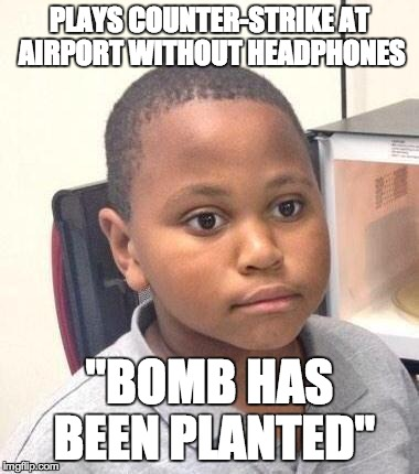 "Minor Mistake Marvin Meme | PLAYS COUNTER-STRIKE AT AIRPORT WITHOUT HEADPHONES ""BOMB HAS BEEN PLANTED"" 