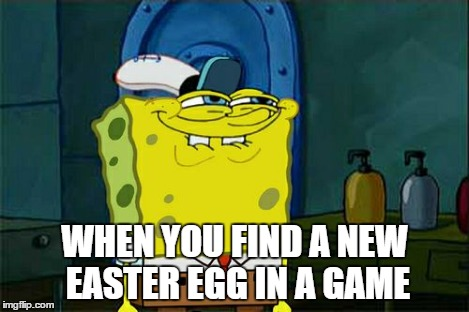 Don't You Squidward | WHEN YOU FIND A NEW EASTER EGG IN A GAME | image tagged in memes,dont you squidward | made w/ Imgflip meme maker