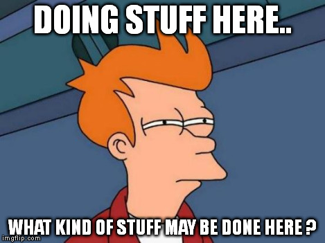 Futurama Fry Meme | DOING STUFF HERE.. WHAT KIND OF STUFF MAY BE DONE HERE ? | image tagged in memes,futurama fry | made w/ Imgflip meme maker