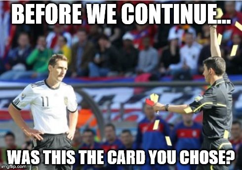 Asshole Ref | BEFORE WE CONTINUE... WAS THIS THE CARD YOU CHOSE? | image tagged in memes,asshole ref | made w/ Imgflip meme maker