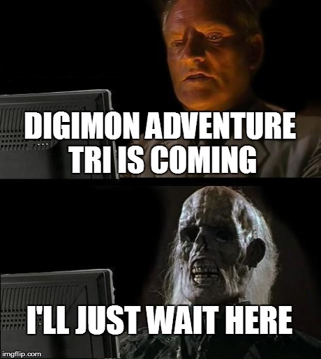 kggd0 waiting for digimon adventure tri imgflip