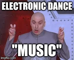 "Is it me or is it just autotune, sirens and synths? | ELECTRONIC DANCE ""MUSIC"" 