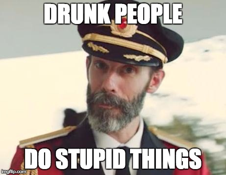 Obvious | DRUNK PEOPLE DO STUPID THINGS | image tagged in obvious | made w/ Imgflip meme maker