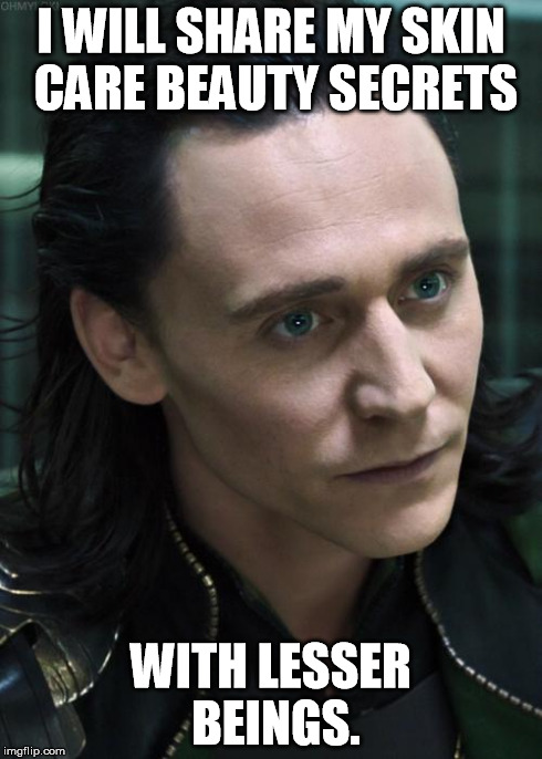 Nice Guy Loki | I WILL SHARE MY SKIN CARE BEAUTY SECRETS WITH LESSER BEINGS. | image tagged in memes,nice guy loki | made w/ Imgflip meme maker