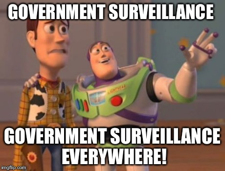 GOVERNMENT SURVEILLANCE GOVERNMENT SURVEILLANCE EVERYWHERE! | image tagged in memes,x x everywhere | made w/ Imgflip meme maker