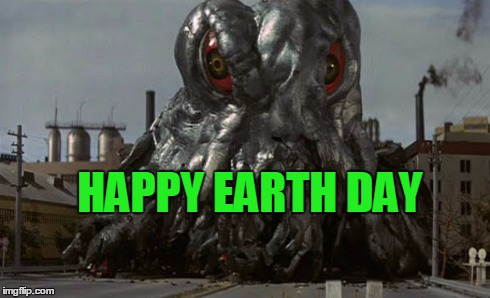 Hedorah | HAPPY EARTH DAY | image tagged in earth day,hedorah,godzilla | made w/ Imgflip meme maker