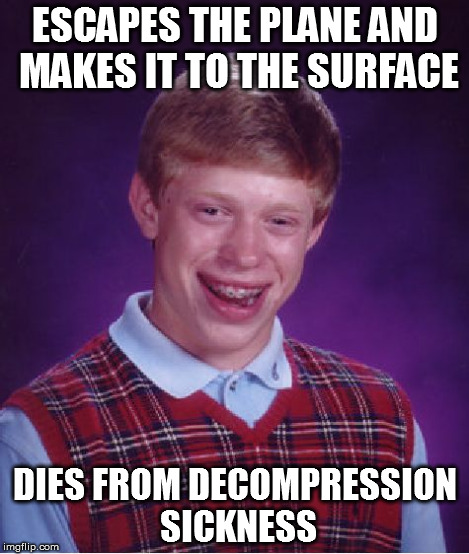 Bad Luck Brian Meme | ESCAPES THE PLANE AND MAKES IT TO THE SURFACE DIES FROM DECOMPRESSION SICKNESS | image tagged in memes,bad luck brian | made w/ Imgflip meme maker