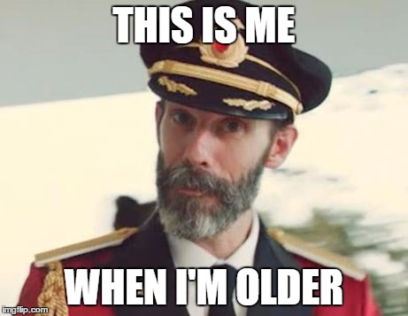 Captain Obvious | THIS IS ME WHEN I'M OLDER | image tagged in captain obvious | made w/ Imgflip meme maker