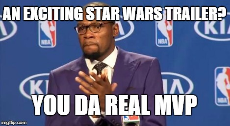 You The Real MVP Meme | AN EXCITING STAR WARS TRAILER? YOU DA REAL MVP | image tagged in memes,you the real mvp | made w/ Imgflip meme maker