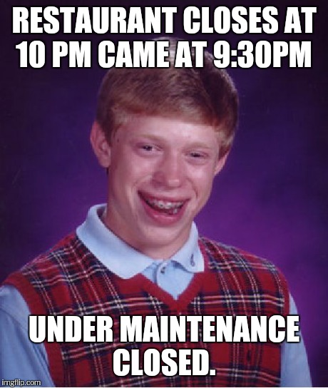 Bad Luck Brian Meme | RESTAURANT CLOSES AT 10 PM CAME AT 9:30PM UNDER MAINTENANCE CLOSED. | image tagged in memes,bad luck brian | made w/ Imgflip meme maker