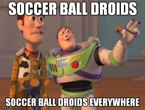 X, X Everywhere Meme | SOCCER BALL DROIDS SOCCER BALL DROIDS EVERYWHERE | image tagged in memes,x, x everywhere,x x everywhere | made w/ Imgflip meme maker