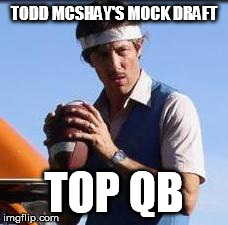 TODD MCSHAY'S MOCK DRAFT TOP QB | made w/ Imgflip meme maker