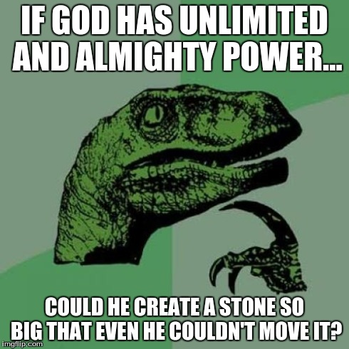 Think about it... It's a serious paradox. | IF GOD HAS UNLIMITED AND ALMIGHTY POWER... COULD HE CREATE A STONE SO BIG THAT EVEN HE COULDN'T MOVE IT? | image tagged in memes,philosoraptor,paradox | made w/ Imgflip meme maker