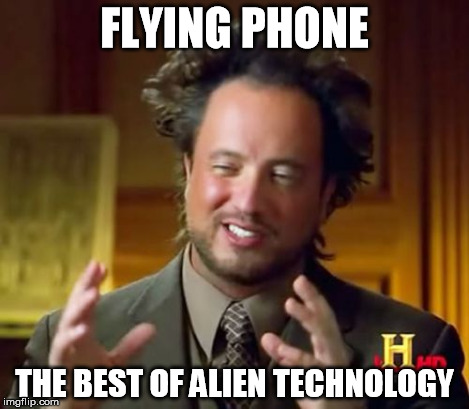 Ancient Aliens Meme | FLYING PHONE THE BEST OF ALIEN TECHNOLOGY | image tagged in memes,ancient aliens | made w/ Imgflip meme maker