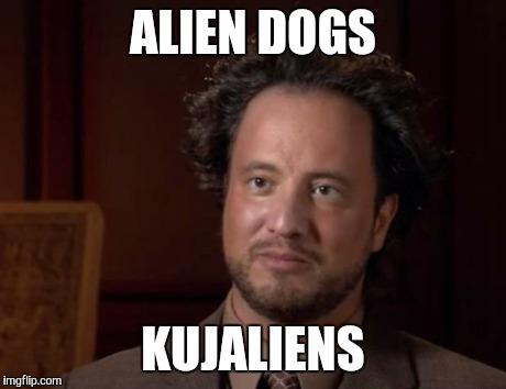 ALIEN DOGS KUJALIENS | made w/ Imgflip meme maker