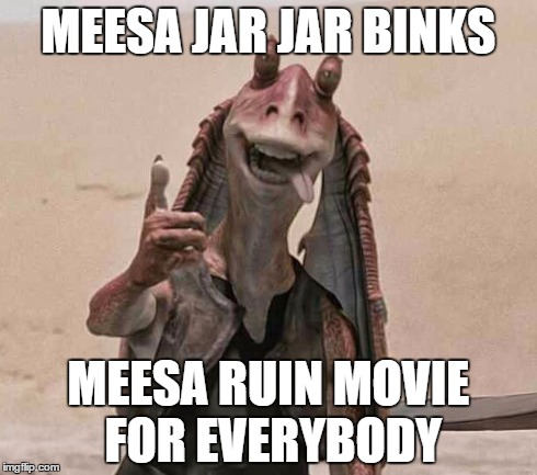 Image result for jar jar binks meme