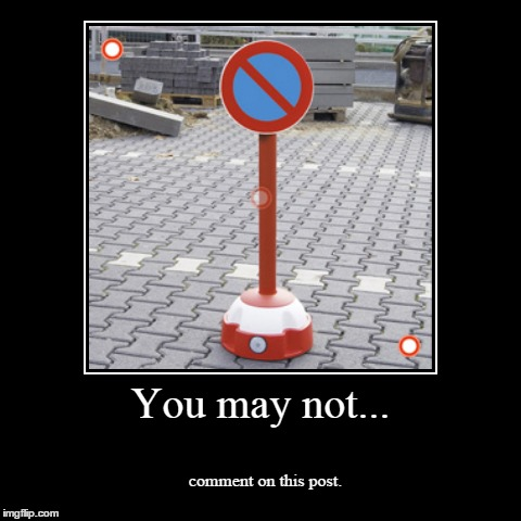 The Sign | You may not... | comment on this post. | image tagged in funny,demotivationals,post,i like this post | made w/ Imgflip demotivational maker