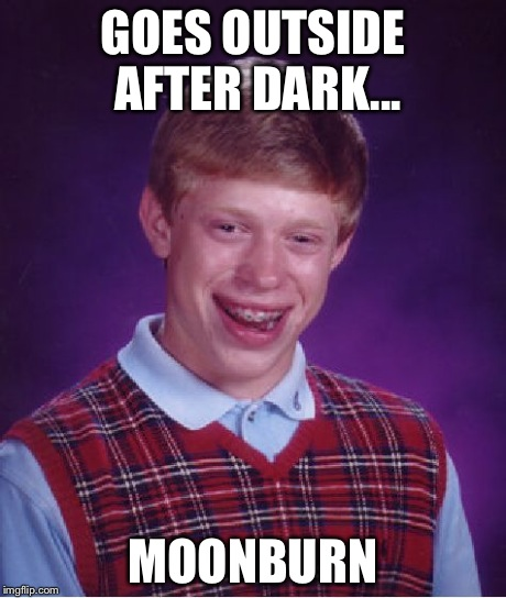 Bad Luck Brian Meme | GOES OUTSIDE AFTER DARK... MOONBURN | image tagged in memes,bad luck brian | made w/ Imgflip meme maker