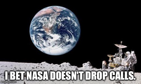 Earth | I BET NASA DOESN'T DROP CALLS. | image tagged in earth | made w/ Imgflip meme maker