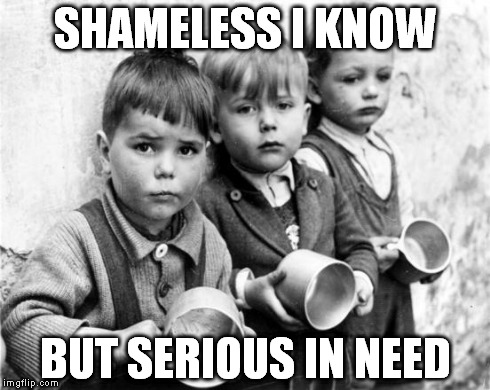 hungry kids | SHAMELESS I KNOW BUT SERIOUS IN NEED | image tagged in hungry kids | made w/ Imgflip meme maker