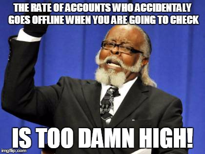 Too Damn High Meme | THE RATE OF ACCOUNTS WHO ACCIDENTALY GOES OFFLINE WHEN YOU ARE GOING TO CHECK IS TOO DAMN HIGH! | image tagged in memes,too damn high | made w/ Imgflip meme maker