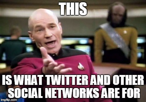 Picard Wtf Meme | THIS IS WHAT TWITTER AND OTHER SOCIAL NETWORKS ARE FOR | image tagged in memes,picard wtf | made w/ Imgflip meme maker