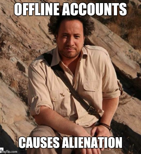 OFFLINE ACCOUNTS CAUSES ALIENATION | made w/ Imgflip meme maker