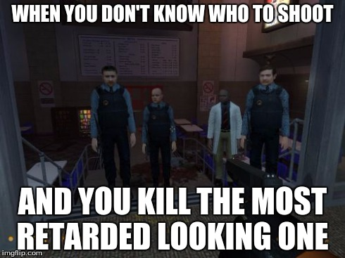 BM Employees | WHEN YOU DON'T KNOW WHO TO SHOOT AND YOU KILL THE MOST RETARDED LOOKING ONE | image tagged in memes,bm employees | made w/ Imgflip meme maker
