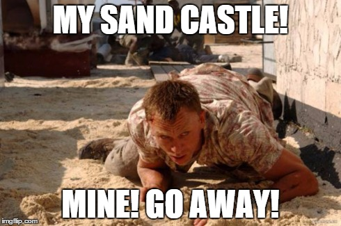 MY SAND CASTLE! MINE! GO AWAY! | image tagged in james bond,daniel craig,casino royale | made w/ Imgflip meme maker