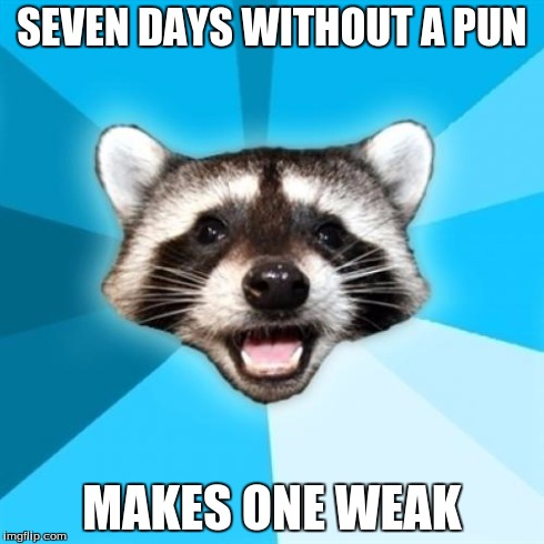 Lame Pun Coon Meme | SEVEN DAYS WITHOUT A PUN MAKES ONE WEAK | image tagged in memes,lame pun coon | made w/ Imgflip meme maker