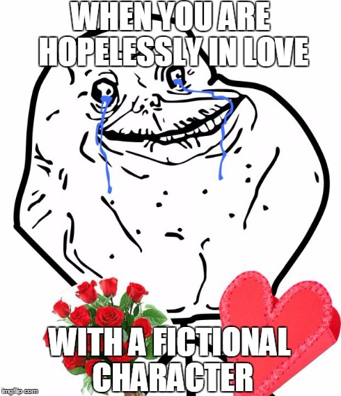 Valentine Forever Alone | WHEN YOU ARE HOPELESSLY IN LOVE WITH A FICTIONAL  CHARACTER | image