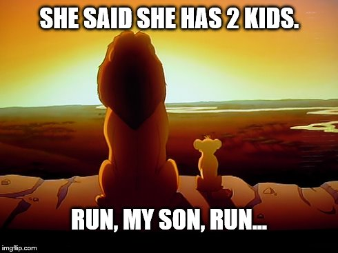 Lion King Meme | SHE SAID SHE HAS 2 KIDS. RUN, MY SON, RUN... | image tagged in memes,lion king | made w/ Imgflip meme maker