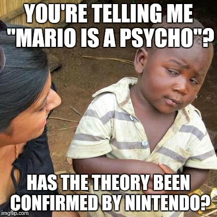 "Are you for real? Game Theory isn't canon! | YOU'RE TELLING ME ""MARIO IS A PSYCHO""? HAS THE THEORY BEEN CONFIRMED BY NINTENDO? 