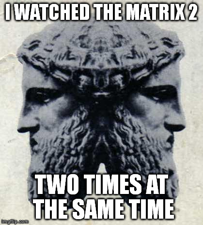 IANVS | I WATCHED THE MATRIX 2 TWO TIMES AT THE SAME TIME | image tagged in ianvs | made w/ Imgflip meme maker